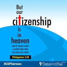 "Philippians 3:20 ""But our citizenship is in heaven. And we eagerly await a Savior from there, the Lord Jesus Christ"""