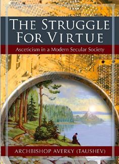 The Struggle for Virtue: Asceticism in a Modern Secular Society by Archbishop Averky (Taushev) http://www.amazon.com/dp/B00MSYQ2GW/ref=cm_sw_r_pi_dp_F3xQvb04NQ8PT