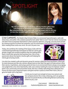 """Lisa Lamont is The Modern Day Fortune Teller, Hypnotherapist, Radio Host and Author. She created a powerful tool """"Mirror Love"""" that her clients incorporate to empower themselves for Self-Love. She was hand-picked by a famous Psychic to be the next in line to inherit her one-of-a-kind gypsy cards and her teachings to Lisa. She has been reading the cards for over 30 years."""