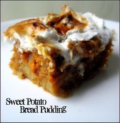 Sweet Potato Bread Pudding with Toasted Marshmallows  ~   warm, brown sugary, spicy bread pudding with vanilla ice cream.  Then the marshmallows are crispy and caramelized on the top, and gooey underneath. YUM!