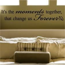 It's the moments together that change us forever Vinyl Lettering Wall Sayings Wall Decals Vinyl Wall Art Wall Words « Zyguu Best Quotes Ever, Best Love Quotes, New Quotes, Wall Quotes, Happy Quotes, Funny Quotes, Life Quotes, Inspirational Quotes, Wall Sayings