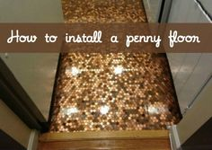 Have you ever seen a floor made entirely of pennies? Here's a step by step explanation of the process Alexis went through to install her penny floor. This one, you've got to see!