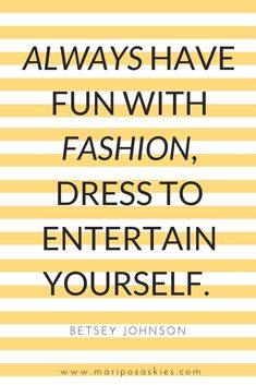 """Fashion Quotes - """"Always have fun with fashion, dress to entertain yourself. - - Fashion Quotes – """"Always have fun with fashion, dress to entertain yourself."""" ~Betsey Johnson Source by ljenks Betsey Johnson, Quotes To Live By, Me Quotes, Style Quotes, Cousin Quotes, Color Quotes, Daughter Quotes, Father Daughter, Casual Chic"""