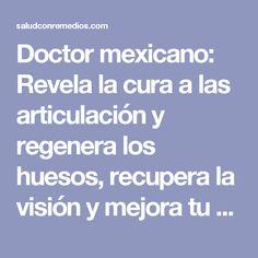 Doctor mexicano: Revela la cura a las articulación y regenera los huesos, recupera la visión y mejora tu memoria un 80% esto fue usado en una persona anciana de 92 años y funcionó al 100% perfecto. #No de deje de compartir este gran secreto | Salud con Remedios