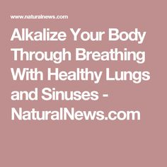 Alkalize Your Body Through Breathing With Healthy Lungs and Sinuses - NaturalNews.com