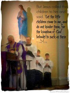 Luke 18:16 Suffer the Children.... Two, new little altar servers today...Deo gratias!   Totus Tuus Family & Catholic Homeschool: Sunday Silence -
