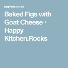 Baked Figs with Goat Cheese • Happy Kitchen.Rocks