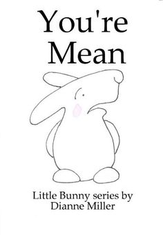 You're Mean (Little Bunny series Book 8) by Dianne Miller