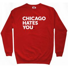 Chicago Hates You Sweatshirt - Men S M L XL 2x 3x - Crewneck Chicago Shirt Native Sports Hater - 4 Colors