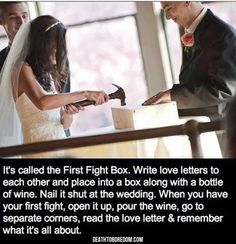 Write love letters the day before your wedding. Place letters in box on wedding day with a bottle of wine. Nail it shut. If your marriage is going through a tough time, open the box together, pour the wine and read why you got married in the first place. Cute Wedding Ideas, Wedding Goals, Perfect Wedding, Our Wedding, Dream Wedding, Wedding Stuff, Wedding Quotes, Wedding Reception, Wedding Beauty