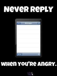 #safetotalk never reply when you're #angry
