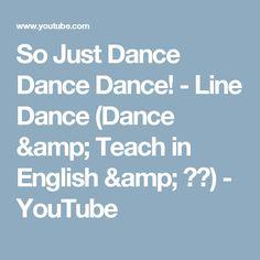 So Just Dance Dance Dance! -  Line Dance (Dance & Teach in English & 中文) - YouTube