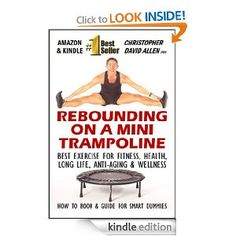 REBOUNDING ON A MINI TRAMPOLINE - BEST EXERCISE FOR FITNESS, HEALTH, LONG LIFE, ANIT-AGING