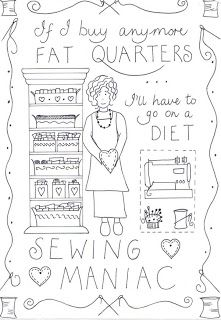 If I buy anymore fat quarters, I'll have to go on a diet....sewing maniac.