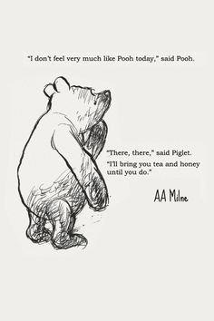 I don't feel very much like Pooh today / AA Milne Pinterest: Chloe Worthy☽☼☾