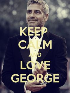 KEEP CALM AND LOVE GEORGE - by me JMK