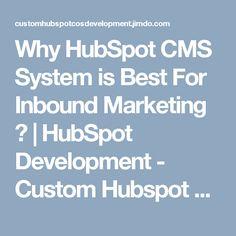 Why HubSpot CMS System is Best For Inbound Marketing ?   HubSpot Development - Custom Hubspot COS Development   Hubspot COS Templates