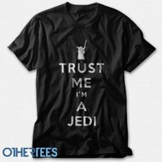 Trust Me I'm a Jedi... want one... and i know someone who really needs this shirt *Cough* Jedi Cowboy *cough*