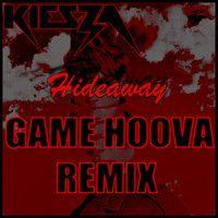 Kiesza - Hideaway (Game Hoova Remix) by Game Hoova on SoundCloud