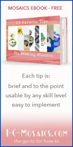 "My new Free E-Book is out entitled ""13 Favorite Tips for Making Mosaics"" Each tip is brief and to the point, usable by any skill level, and easy to implement. Request yours at:"
