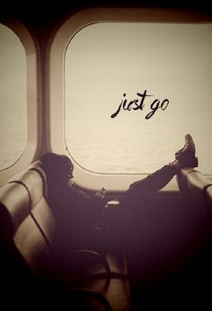 """no matter what """"just go"""""""