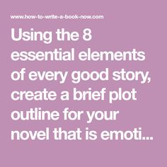 Using the 8 essential elements of every good story, create a brief plot outline for your novel that is emotionally compelling and dramatically sound.