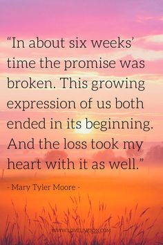 Mary Tyler Moore expresses the heartbreak of miscarriage and the profound loss that comes with it with this miscarriage quote. You do not just mourn the loss of a life but also the loss of what that life represents...what could have been.