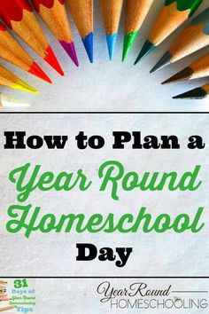 How to Plan a Year Round Homeschool Day - http://www.yearroundhomeschooling.com/how-to-plan-a-year-round-homeschool-day/