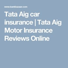 Tata Aig car insurance | Tata Aig Motor Insurance Reviews Online