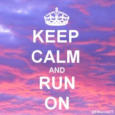 Keep Calm and Run On Ellia Rose