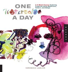 One Watercolor a Day: A 6-Week Course Exploring Creativity Using Watercolor, Pattern, and Design (One A Day) by Veronica Lawlor