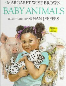 Baby Animals, written by Margaret Wise Brown, illustrated by Susan Jeffers