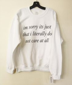 White im sorry its just that i literally do not care All Sizes