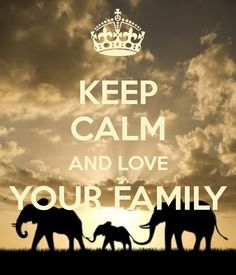 KEEP CALM AND LOVE YOUR FAMILY - by me JMK