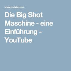 Die Big Shot Maschine - eine Einführung - YouTube
