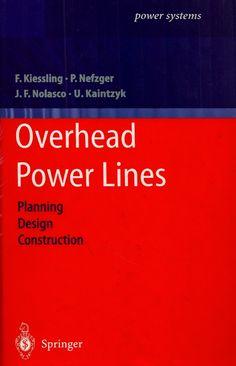 KIESSLING, Friedrich et al. Overhead power lines: planning, design, construction. Nova York: Springer, 2003. xxviii, 759 p. (Foundations of engineering mechanics). Inclui bibliografia (ao final de cada capítulo) e índice; il.; 24x16x5cm. ISBN 3540002979.  Palavras-chave: ENERGIA ELETRICA/Distribuição; LINHAS ELETRICAS AEREAS.  CDU 621.315.1 / K47o / 2003