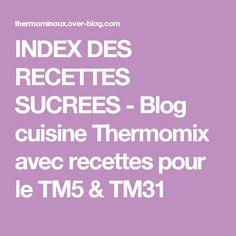 INDEX DES RECETTES SUCREES - Blog cuisine Thermomix avec recettes pour le TM5 & TM31