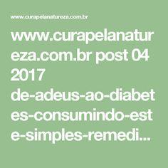 www.curapelanatureza.com.br post 04 2017 de-adeus-ao-diabetes-consumindo-este-simples-remedio-natural