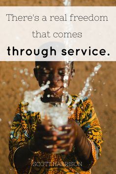 There's a real freedom that comes through service. - Scott Harrison