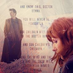 """Some people compare all the companions to Rose or Sarah Jane . But every companion the has ever been, and will ever be, will always have to compete with Donna Noble for my love. Ten is my Doctor. Donna is my companion. End of story. Doctor Who, 10th Doctor, Science Fiction, Catherine Tate, Donna Noble, Don't Blink, Torchwood, Bad Wolf, Geek Out"