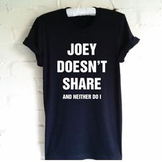 Joey Doesn't Share T-Shirt. Funny T-Shirt. Unisex Shirt. Men Women Food Lovers Shirt. Foodie Shirt. Don't Share Food. Hate Sharing