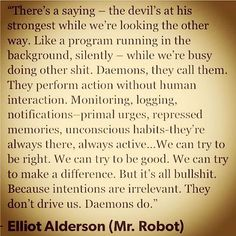 Mr. Robot Quote from 'Daemons' #MrRobot #MrRobotQuotes #Daemons #ElliotAlderson…