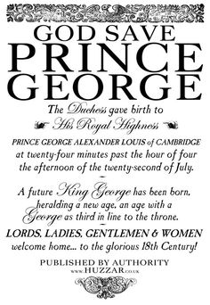 3 Huzzahs for the beautiful bub who is now officially a Gorgeous Georgian - Prince George Alexander Louis.