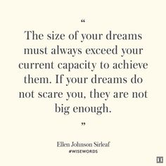 """""""The size of your dreams must always exceed your current capacity to achieve them. If your dreams do not scare you, they are not big enough."""" — Ellen Johnson Sirleaf #WiseWords"""