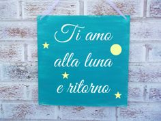I love you to the moon and back IN ITALIAN - baby nursery sign Italian Phrases, Italian Words, Italian Love Quotes, Italian Sayings, Italian Baby, Nursery Signs, Nursery Ideas, Nursery Decor, Frases Tumblr
