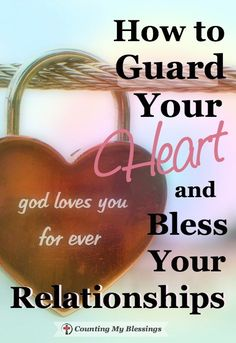 How to Guard Your Heart and Bless Your Relationships - Counting My Blessings