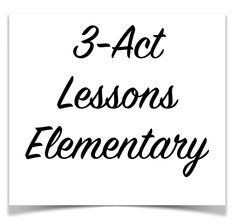 3-Act Lessons for Elementary Teachers!
