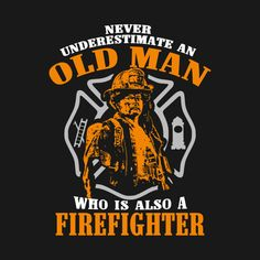 Check out this awesome 'Old+man+Firefighter+T-shirt' design on @TeePublic!