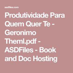 Produtividade Para Quem Quer Te - Geronimo Theml.pdf - ASDFiles - Book and Doc Hosting