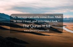 """#146 The Quran 11:88 (Surah Hud) He said: """"My success can only come from Allah. In Him I trust, and unto Him I look."""""""